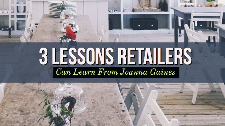 3 Lessons Retailer Can Learn From Joanna Gaines