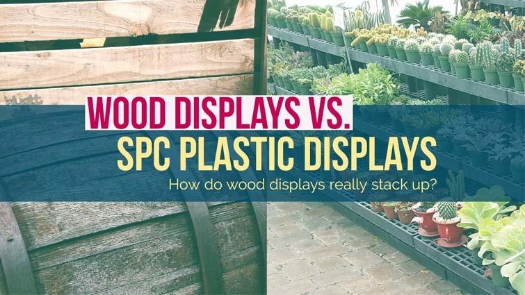 wood displays vs spc plastic displays
