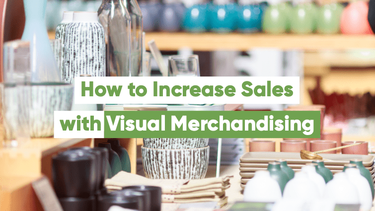 how to increase sales with visual merchandising