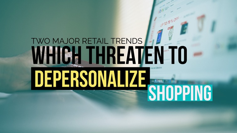two major retail trends which threaten to depersonalize shopping blog header