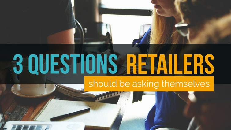 three questions retailers should be asking themselves
