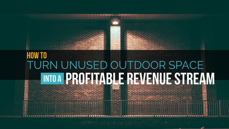 turn unused outdoor space into a profitable revenue stream