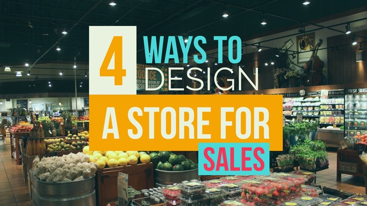 four ways to design a store for sales